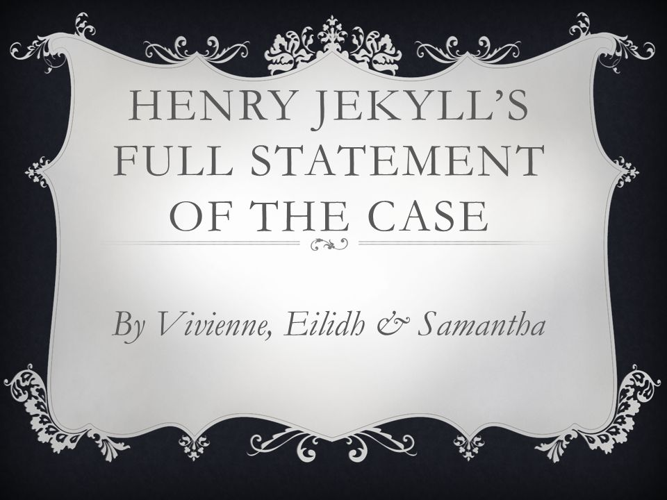 henry jekylls full statement of the Timeline of events chapter what happens chapter 1: one sunday, possibly in november you will not be able to get the full visual experience.