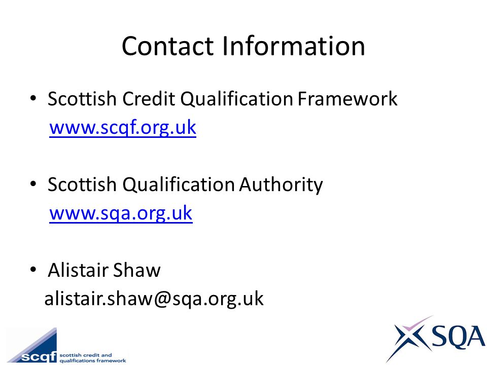 Contact Information Scottish Credit Qualification Framework. www.scqf.org.uk. Scottish Qualification Authority.