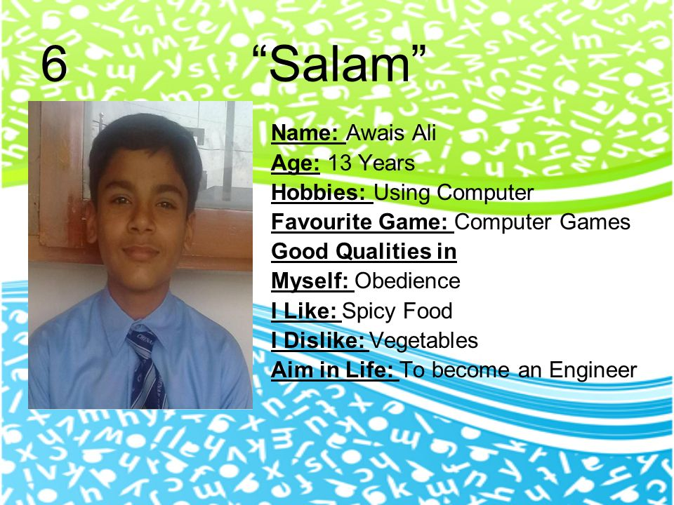6 Salam Name: Awais Ali Age: 13 Years Hobbies: Using Computer