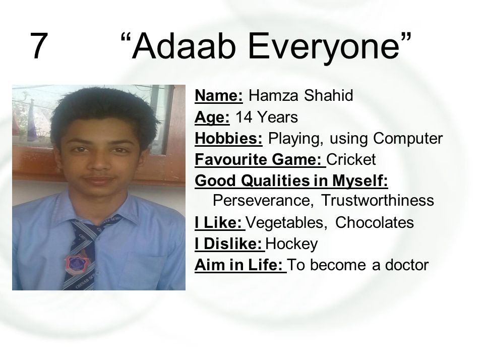 7 Adaab Everyone Name: Hamza Shahid Age: 14 Years