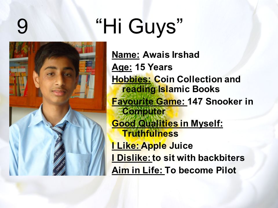 9 Hi Guys Name: Awais Irshad Age: 15 Years