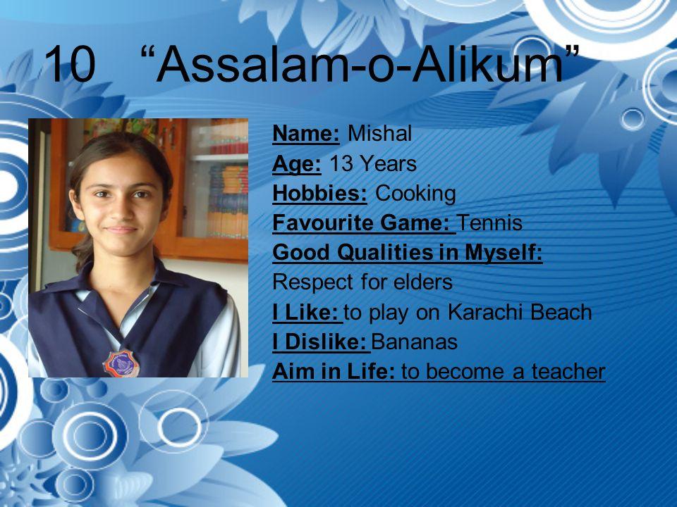 10 Assalam-o-Alikum Name: Mishal Age: 13 Years Hobbies: Cooking