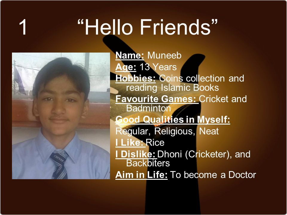 1 Hello Friends Name: Muneeb Age: 13 Years