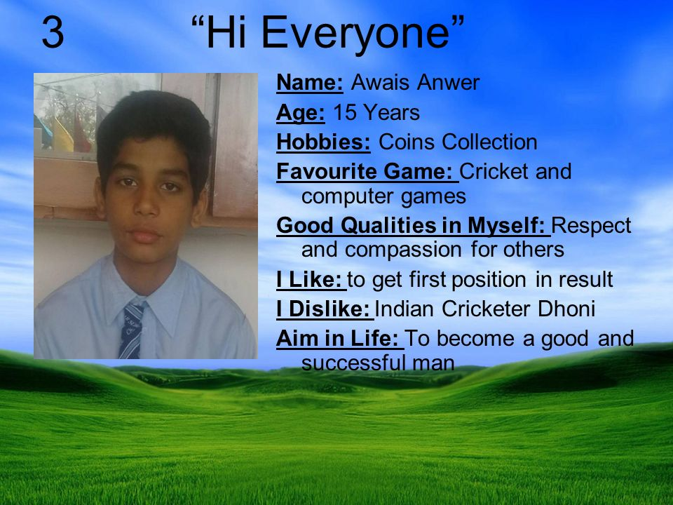 3 Hi Everyone Name: Awais Anwer Age: 15 Years