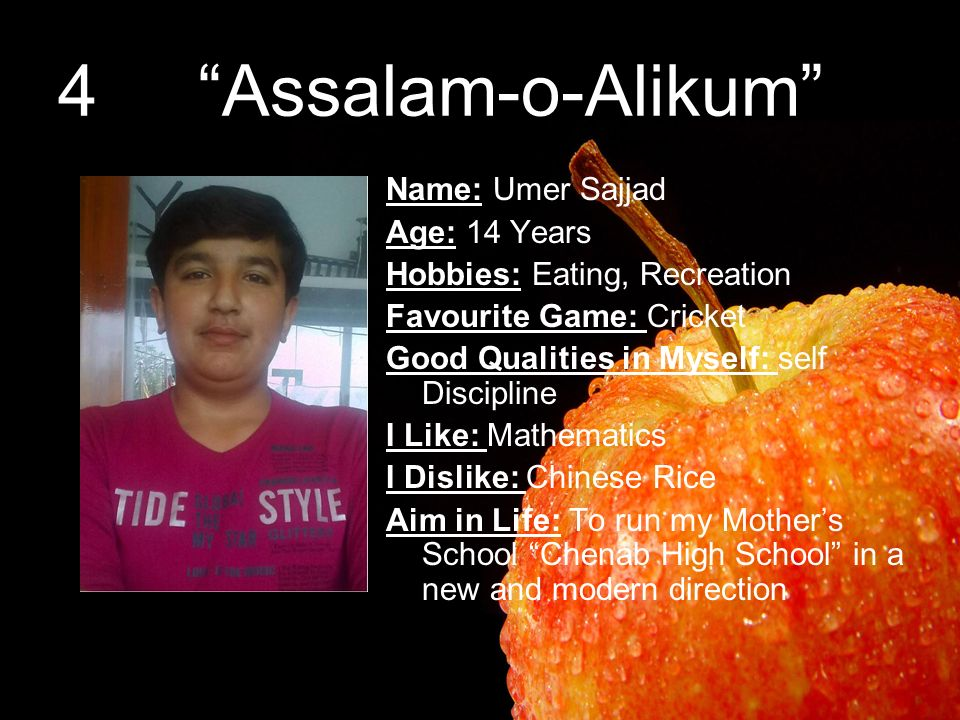 4 Assalam-o-Alikum Name: Umer Sajjad Age: 14 Years