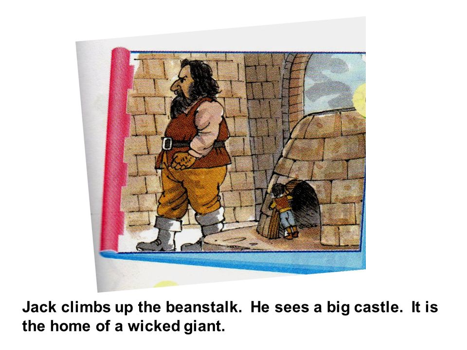 Jack climbs up the beanstalk. He sees a big castle