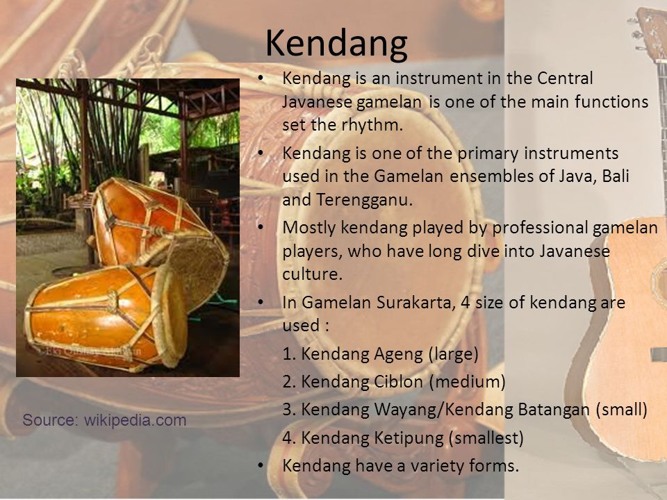 Kendang Kendang is an instrument in the Central Javanese gamelan is one of the main functions set the rhythm.