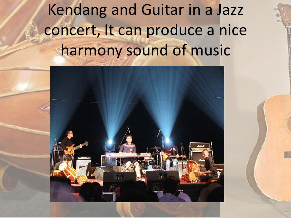 Collaboration Between Kendang and Guitar in a Jazz concert, It can produce a nice harmony sound of music