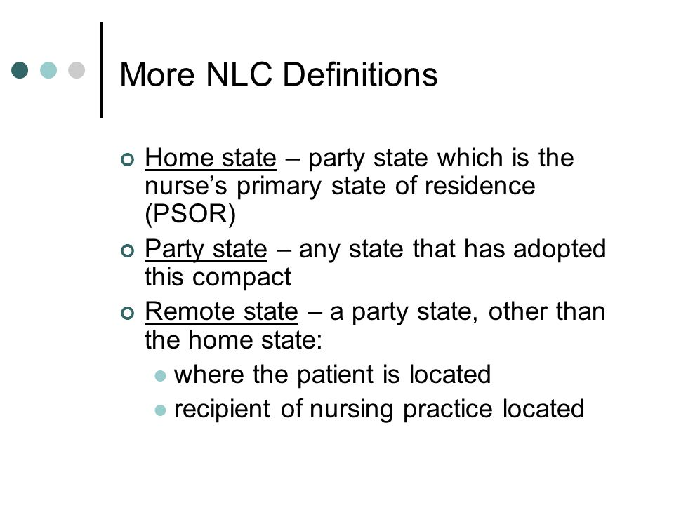 More NLC DefinitionsHome state – party state which is the nurse's primary state of residence (PSOR)