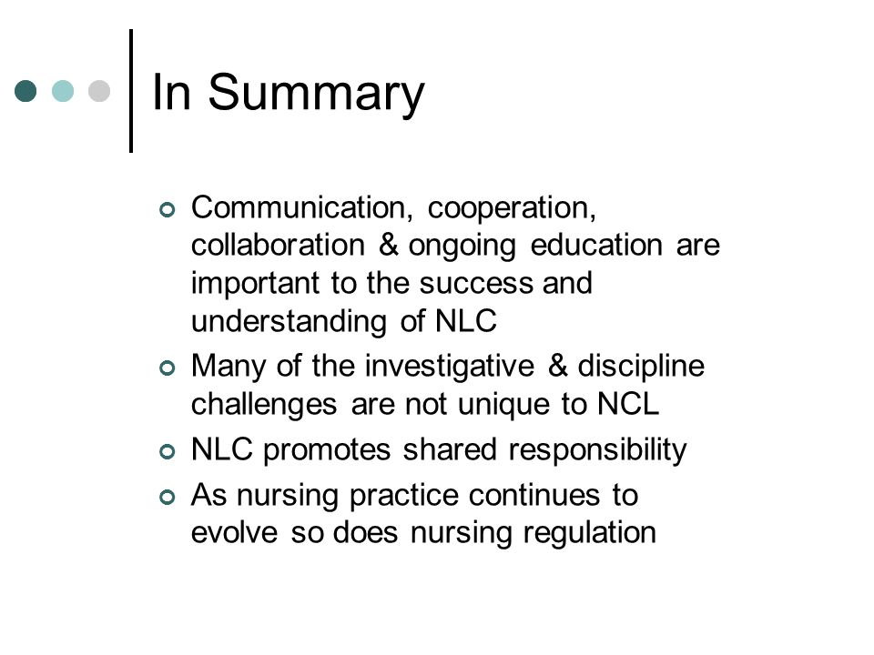 In Summary Communication, cooperation, collaboration & ongoing education are important to the success and understanding of NLC.