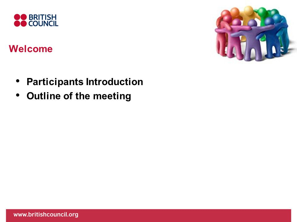 Welcome Participants Introduction Outline of the meeting