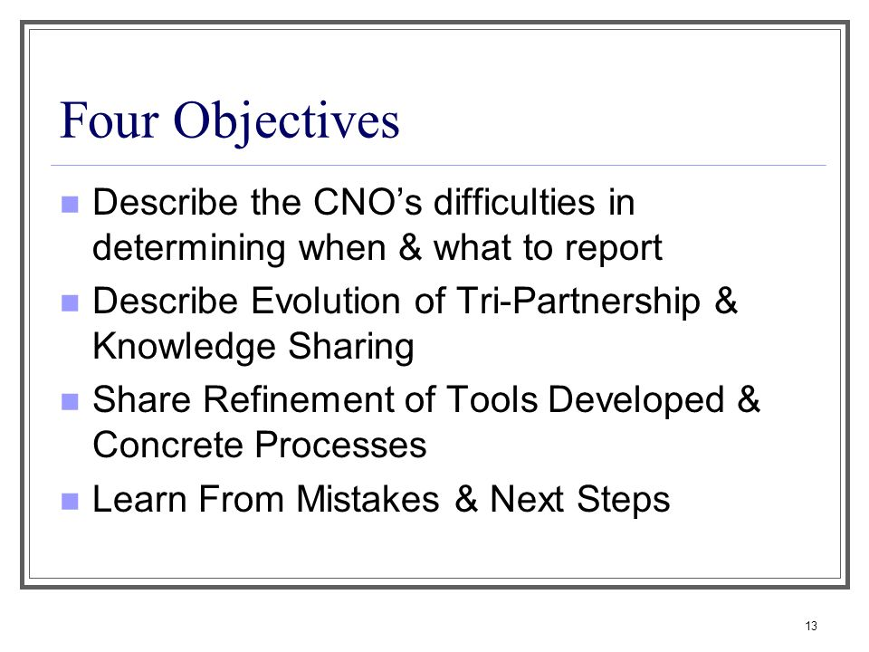 Four Objectives Describe the CNO's difficulties in determining when & what to report. Describe Evolution of Tri-Partnership & Knowledge Sharing.