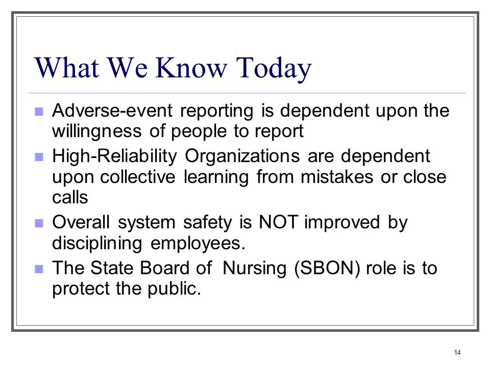 What We Know Today Adverse-event reporting is dependent upon the willingness of people to report.