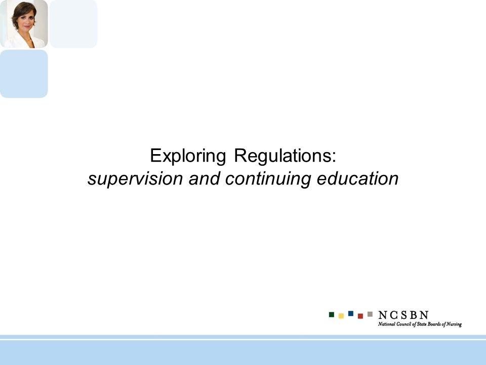 Exploring Regulations: supervision and continuing education