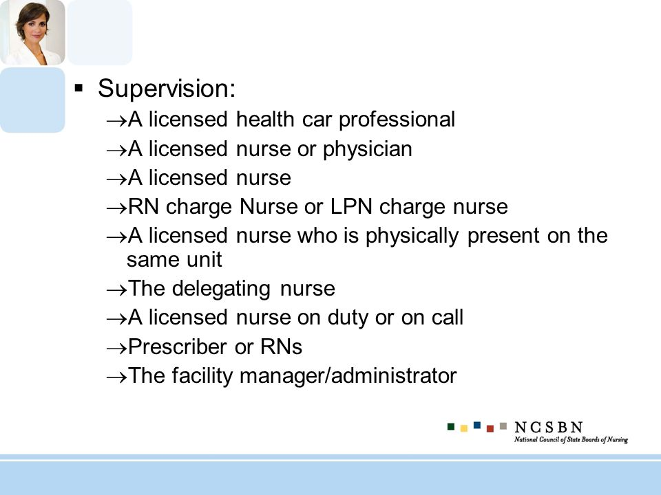Supervision: A licensed health car professional