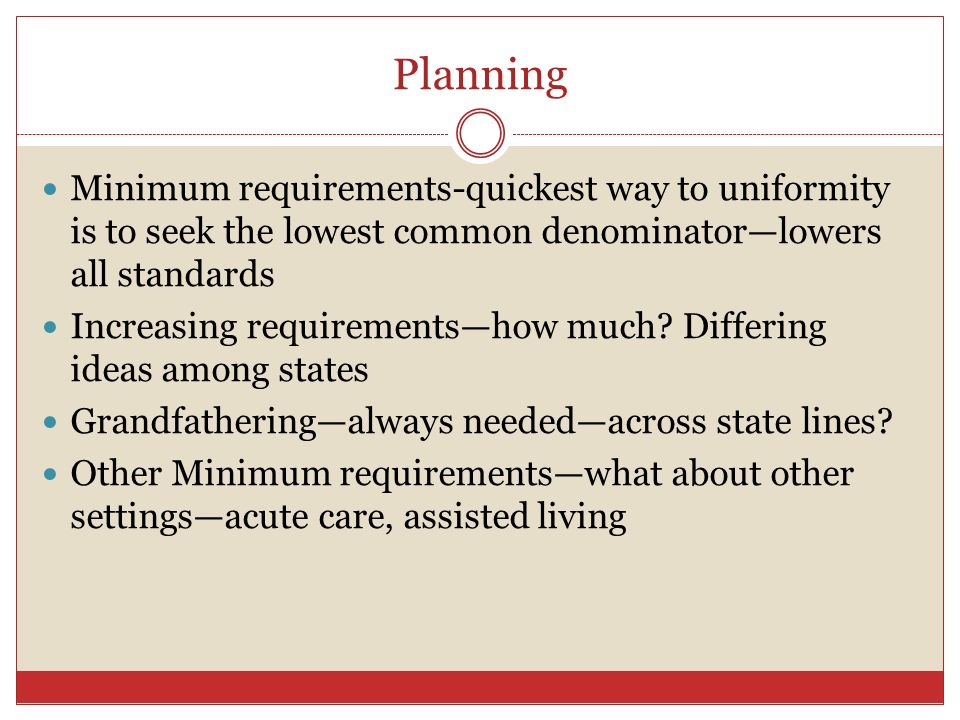 Planning Minimum requirements-quickest way to uniformity is to seek the lowest common denominator—lowers all standards.