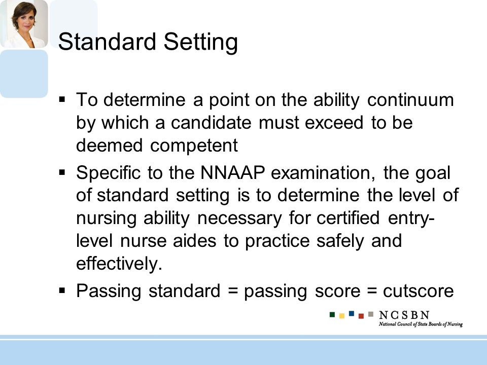 Standard Setting To determine a point on the ability continuum by which a candidate must exceed to be deemed competent.