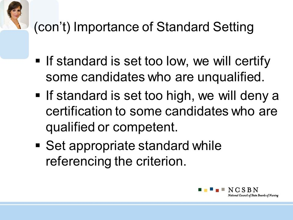 (con't) Importance of Standard Setting