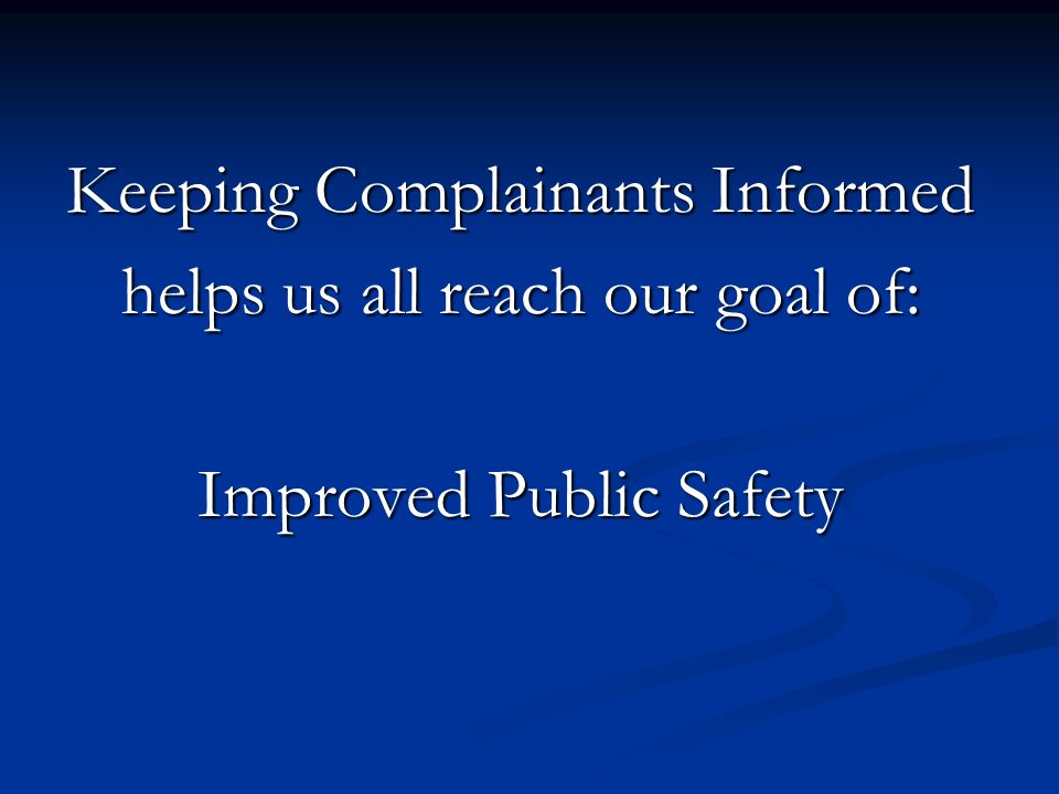 Keeping Complainants Informed helps us all reach our goal of: