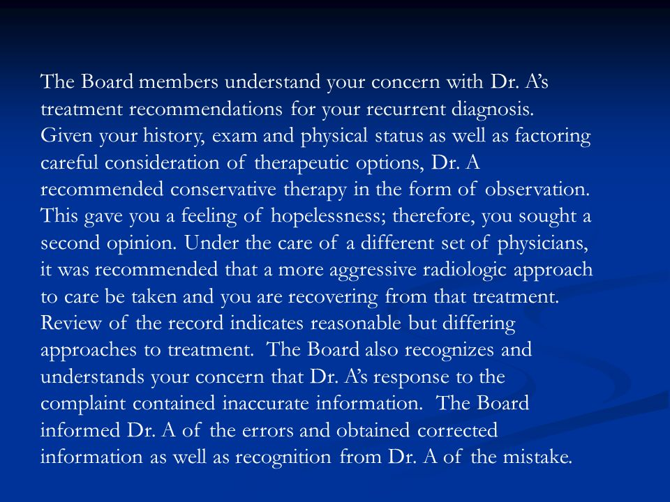 The Board members understand your concern with Dr