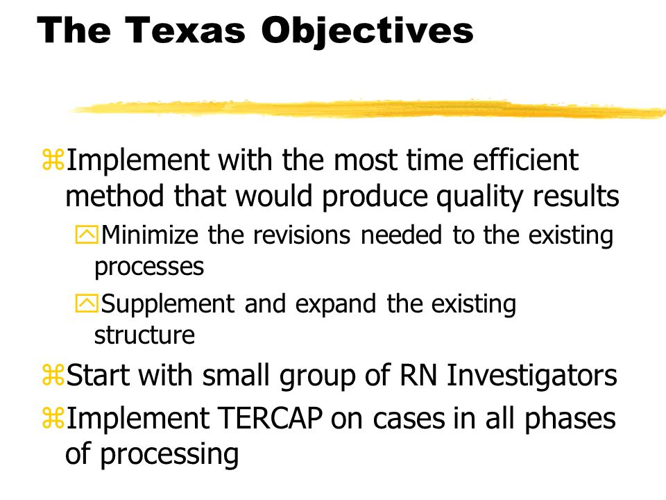 The Texas Objectives Implement with the most time efficient method that would produce quality results.