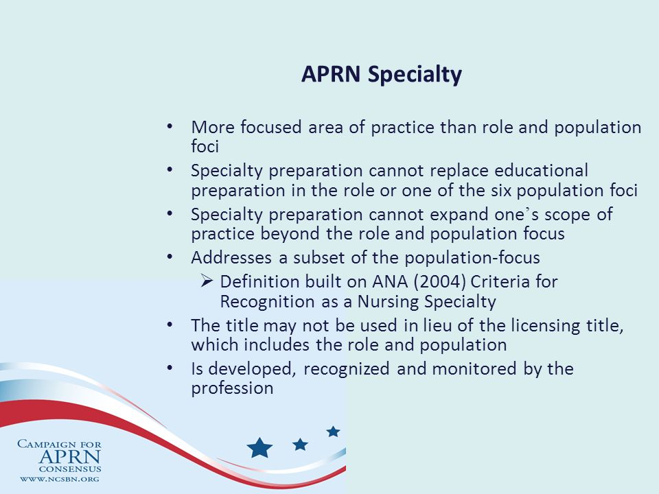 APRN Specialty More focused area of practice than role and population foci.