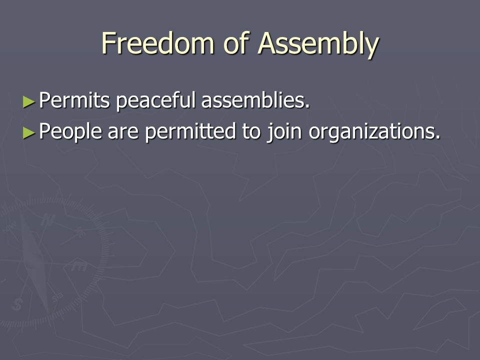 Freedom of Assembly Permits peaceful assemblies.