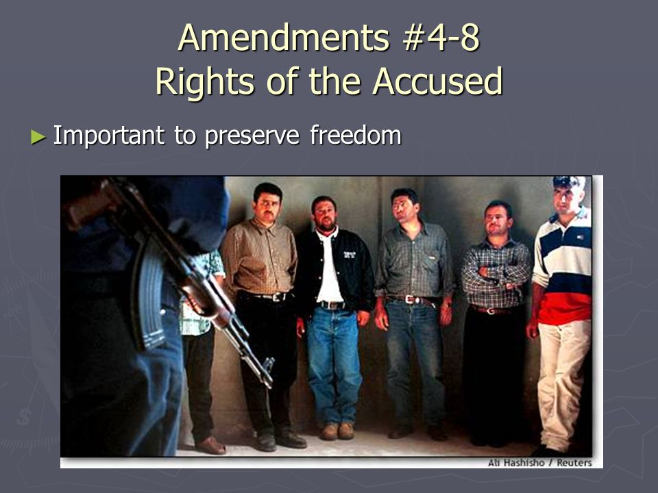 Amendments #4-8 Rights of the Accused