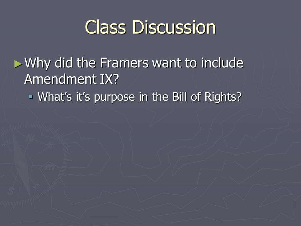 Class Discussion Why did the Framers want to include Amendment IX