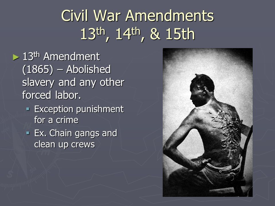 Civil War Amendments 13th, 14th, & 15th