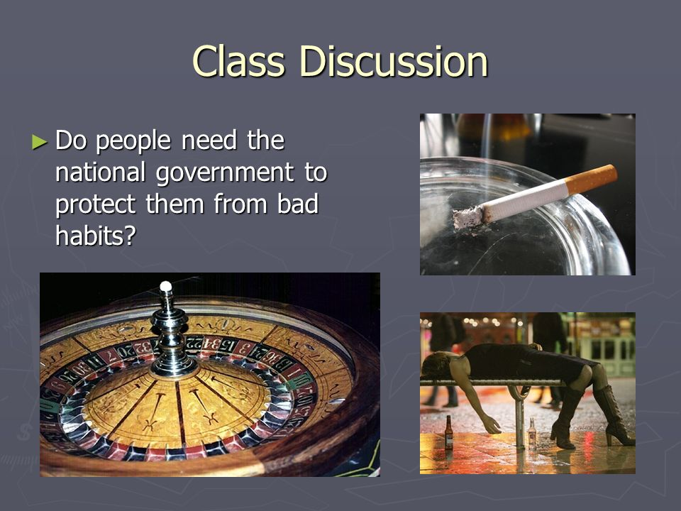 Class Discussion Do people need the national government to protect them from bad habits