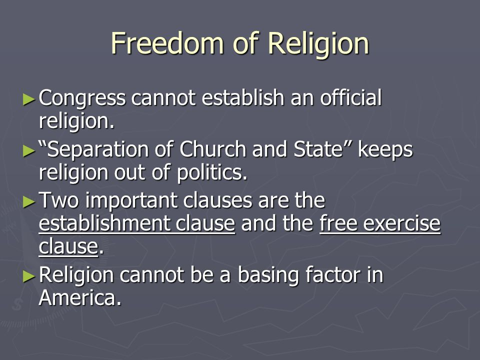 Freedom of Religion Congress cannot establish an official religion.
