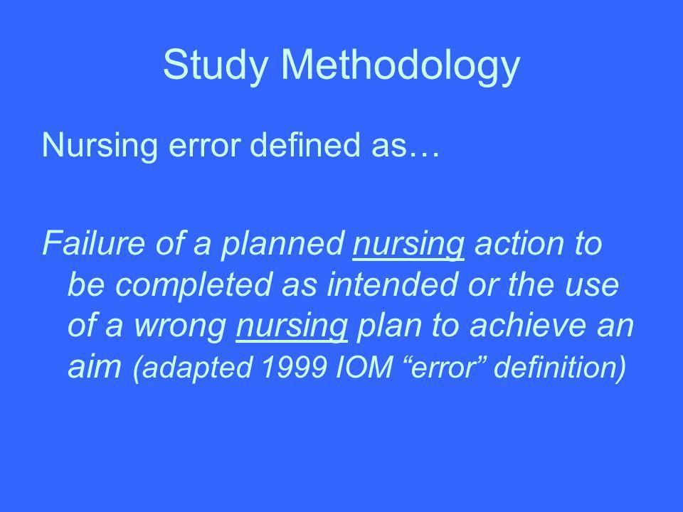 Study Methodology Nursing error defined as…