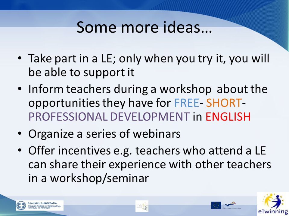 Some more ideas… Take part in a LE; only when you try it, you will be able to support it.
