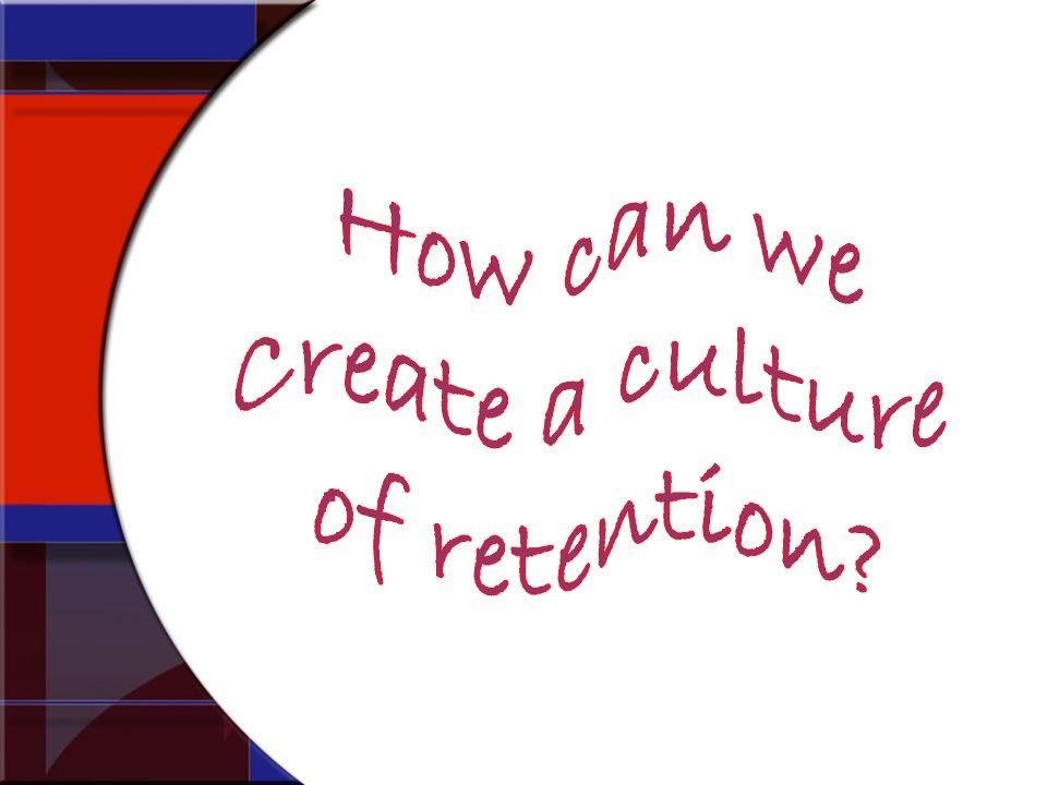 How can we Create a culture of retention