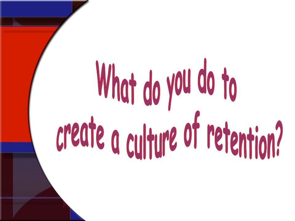 create a culture of retention