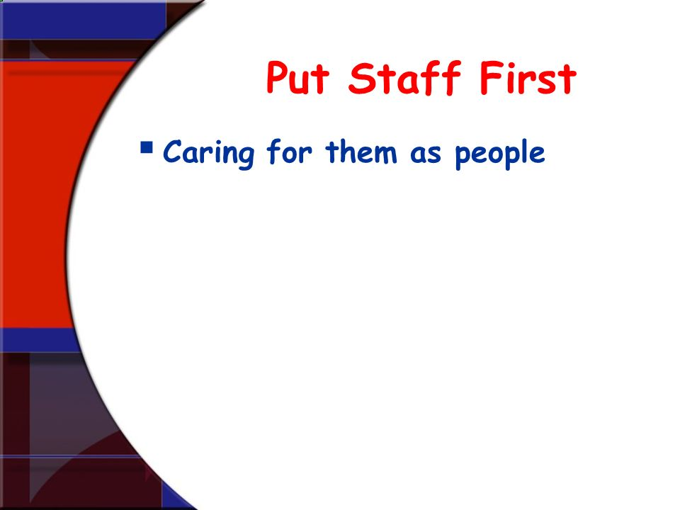 Put Staff First Caring for them as people