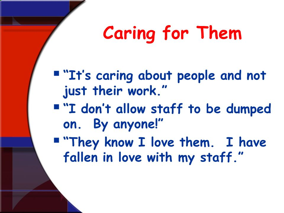 Caring for Them It's caring about people and not just their work.