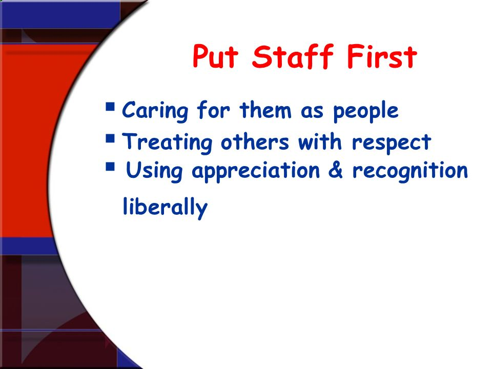 Put Staff First Caring for them as people Treating others with respect