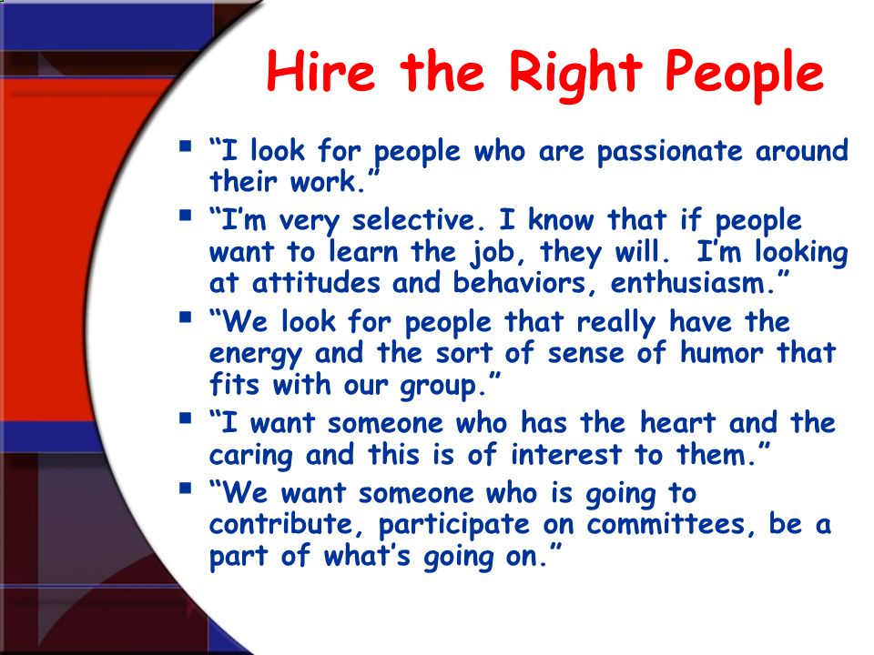Hire the Right People I look for people who are passionate around their work.