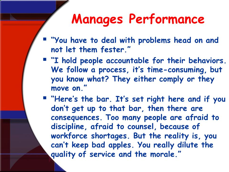 Manages Performance You have to deal with problems head on and not let them fester.