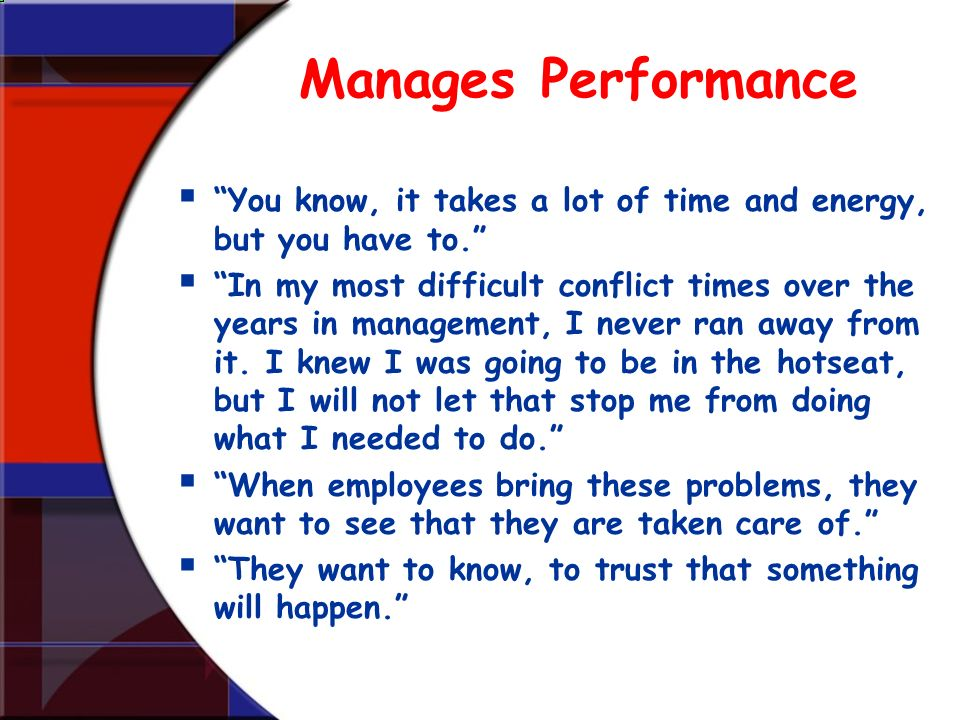 Manages Performance You know, it takes a lot of time and energy, but you have to.