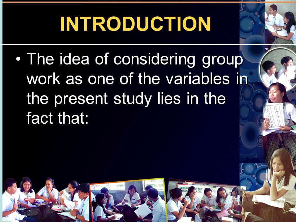 INTRODUCTION The idea of considering group work as one of the variables in the present study lies in the fact that: