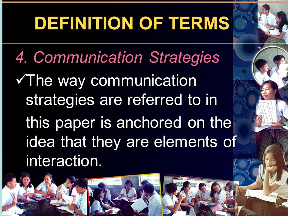 DEFINITION OF TERMS 4. Communication Strategies