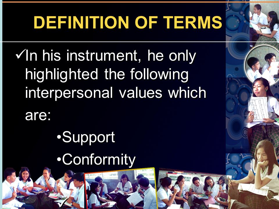 DEFINITION OF TERMS In his instrument, he only highlighted the following interpersonal values which.