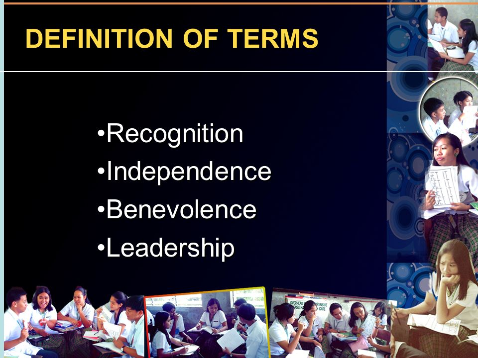 DEFINITION OF TERMS Recognition Independence Benevolence Leadership