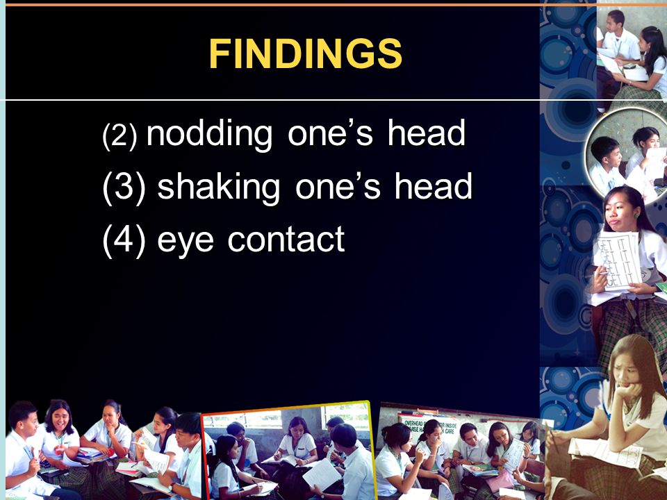 FINDINGS (2) nodding one's head (3) shaking one's head (4) eye contact