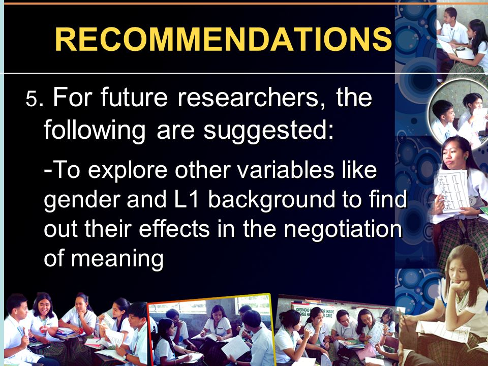 RECOMMENDATIONS 5. For future researchers, the following are suggested: