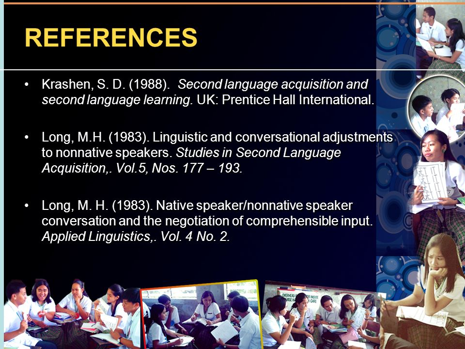 REFERENCES Krashen, S. D. (1988). Second language acquisition and second language learning. UK: Prentice Hall International.