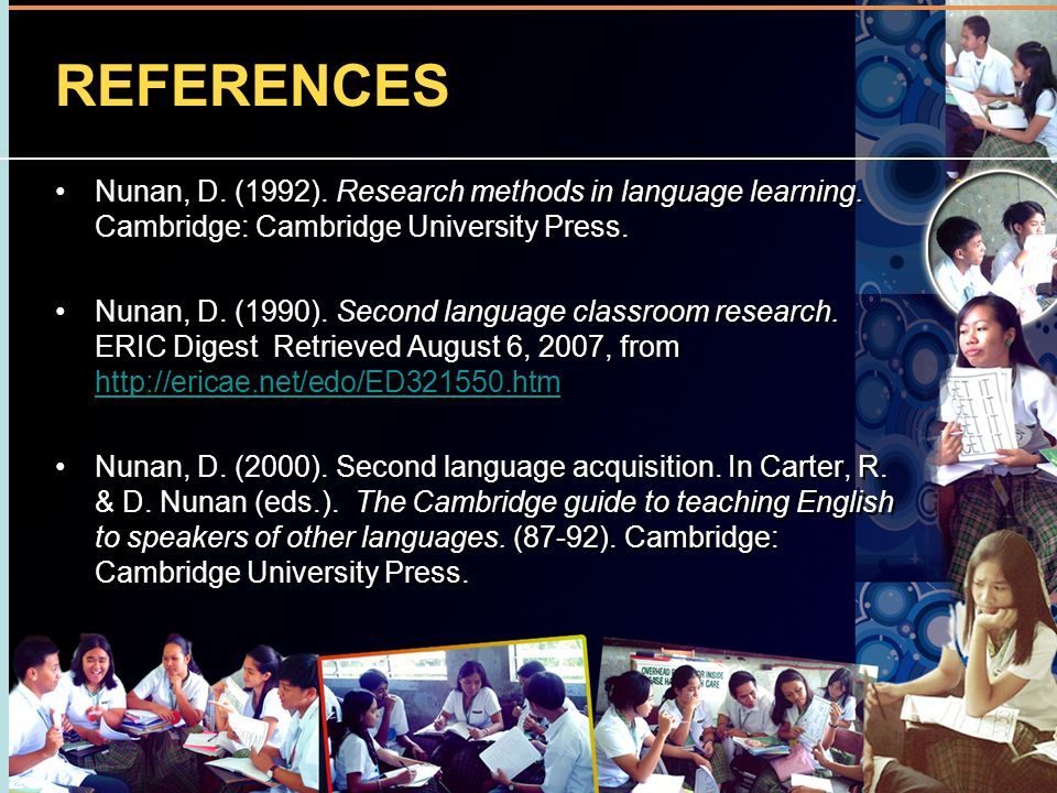 REFERENCES Nunan, D. (1992). Research methods in language learning. Cambridge: Cambridge University Press.